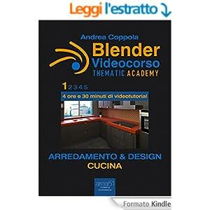 Blender Videocorso - Thematic Academy. Arredamento e Design: Vol. 1 - Cucina (Esperto in un click)