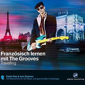 Französisch lernen mit The Grooves: Travelling Hörbuch