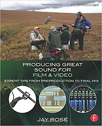 Producing Great Sound for Film and Video: Expert Tips from Preproduction to Final Mix