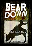 img - for Bear Down: A Bull Rider's Story book / textbook / text book
