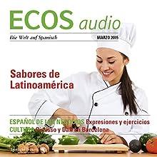 ECOS audio - Sabores de Latinoamérica. 2/2015: Spanisch lernen Audio - Lateinamerikanische Gastronomie (       ungekürzt) von div. Gesprochen von: div.
