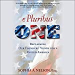 E Pluribus One: Reclaiming Our Founders' Vision for a United America | Sophia A. Nelson