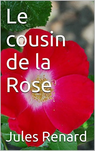 Jules Renard - Le cousin de la Rose (French Edition)