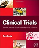 img - for Clinical Trials: Study Design, Endpoints and Biomarkers, Drug Safety, and FDA and ICH Guidelines 1st Edition by Brody PhD University of California at Berkeley, Tom (2011) Hardcover book / textbook / text book