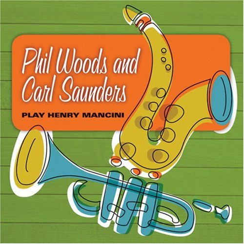 Phil Woods and Carl Saunders Play Henry Mancini by Phil Woods