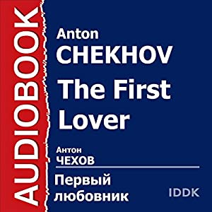 The First Lover: Collection of Stories and Humoresques [Russian Edition] | Livre audio Auteur(s) : Anton Chekhov Narrateur(s) : Arina Lanskaya