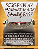Screenplay Format Made (Stupidly) Easy (ScriptBully Book Series 4)