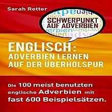 Englisch: Adverbien Lernen auf der Überholspur: Die 100 meist benutzten englische Phrasen mit fast 600 Beispielsätzen Hörbuch von Sarah Retter Gesprochen von: Adrienne Ellis
