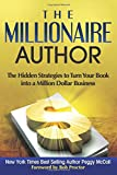 The Millionaire Author: The Hidden Strategies to Turn Your Book into a Million Dollar Business