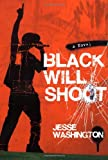 Jesse John Washington Black Will Shoot: A Novel