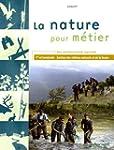 La nature pour m�tier 1e et Tle Bac p...