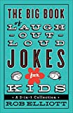 Rob Elliott The Big Book of Laugh-Out-Loud Jokes for Kids,: A 3-In-1 Collection