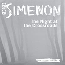 The Night at the Crossroads: Inspector Maigret; Book 7 Audiobook by Georges Simenon, Linda Coverdale (translator) Narrated by Gareth Armstrong