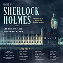 Echoes of Sherlock Holmes: Stories Inspired by the Holmes Canon Audiobook by Laurie R. King - editor, Leslie S. Klinger - editor Narrated by Alison Larkin, Clive Chafer, Derek Perkins, Donald Corren, Anne Flosnik, Kate Reading