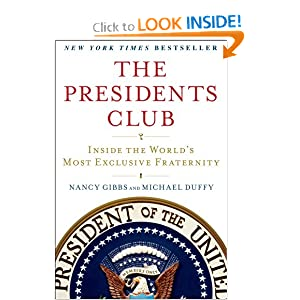 The Presidents Club: Inside the World's Most Exclusive Fraternity by Nancy Gibbs and Michael Duffy