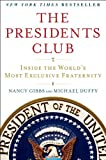 The Presidents Club: Inside the World s Most Exclusive Fraternity