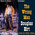 The Wrong Man Audiobook by Douglas Hirt Narrated by Rusty Nelson