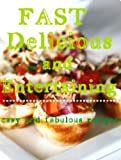 Fast Delicious and Entertaining : Easy and Fabulous Recipes