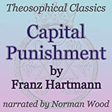 Capital Punishment: Theosophical Classics (       UNABRIDGED) by Franz Hartmann Narrated by Norman Wood