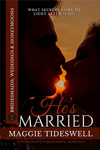 Book: He's Married - A Passionate Paranormal Romance Bridesmaids, Weddings & Honeymoons Book 2 by Maggie Tideswell