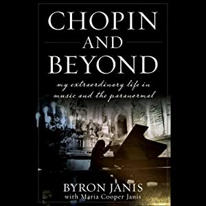 Chopin and Beyond: My Extraordinary Life in Music and the Paranormal | [Byron Janis]
