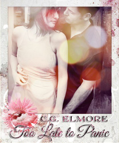 Too Late To Panic by C.G. Elmore