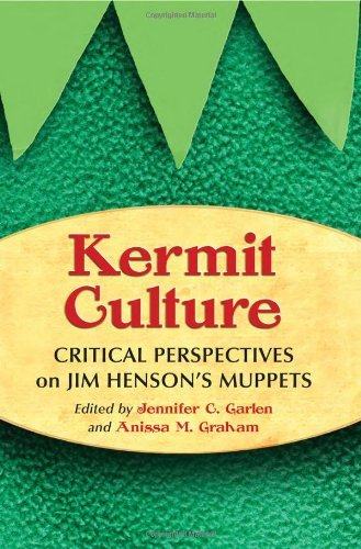 Jennifer C. Garlen - Kermit Culture: Critical Perspectives on Jim Henson's Muppets