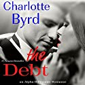 The Debt: An Alpha Billionaire Romance Audiobook by Charlotte Byrd Narrated by Faith Marden, David Beroff