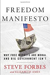 Freedom Manifesto: Why Free Markets Are Moral and Big Government Isn't
