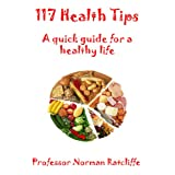 "117 Health Tips: A quick guide for a healthy life (117 Tips) (English Edition)von ""Norman Ratcliffe"""