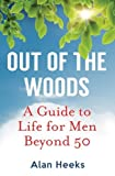 img - for Out Of The Woods: A Guide to Life for Men Beyond 50 by Heeks, Alan (2013) Paperback book / textbook / text book
