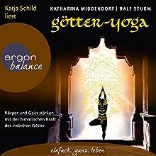 Götter-Yoga: Körper und Geist stärken mit der himmlischen Kraft der indischen Götter (       gekürzt) von Katharina Middendorf, Ralf Sturm Gesprochen von: Katja Schild