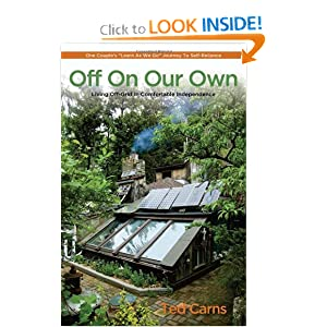 "Off On Our Own: Living Off-Grid in Comfortable Independence: One Couple's ""Learn as We Go"" Journey to Self-Reliance"