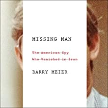 Missing Man: The American Spy Who Vanished in Iran Audiobook by Barry Meier Narrated by Ray Porter