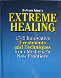 img - for Bottom Line's Extreme Healing: 1,749 Innovative Treatments and Techniques from Medicine's New Frontiers book / textbook / text book