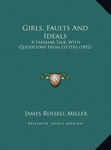 Girls, Faults and Ideals: A Familiar Talk, with Quotations from Letters (1892) a Familiar Talk, with Quotations from Letters (1892)