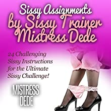Sissy Assignments by Sissy Trainer Mistress Dede: Sissy Boy Feminization Training Audiobook by  Mistress Dede Narrated by Audrey Lusk