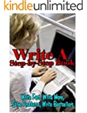 Write a Step-By-Step Book: Write Fast, Write Better, Write More, Solve Problems, Write Bestsellers, Learn How To Write a Book That Sells (English Edition)
