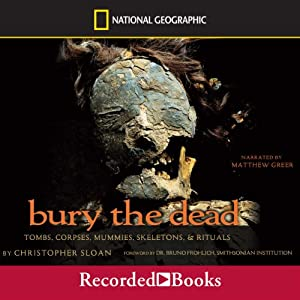 Bury the Dead: Tombs, Corpse, Mummies, Skeletons, and Rituals | [Christopher Sloan]
