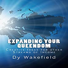 Expanding Your Queendom: Creative Ideas for Other Streams of Income Audiobook by Dy Wakefield Narrated by Dy Wakefield