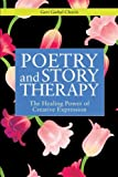 Poetry and Story Therapy: The Healing Power of Creative Expression (Writing for Therapy Or Personal Development Series)