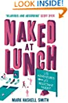 Naked At Lunch: The Adventures of a R...