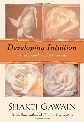 Developing Intuition: Practical Guidance for Daily Life (Gawain, Shakti)