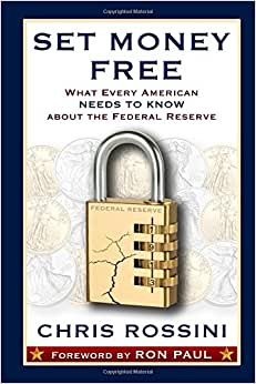 Set Money Free: What Every American Needs To Know About The Federal Reserve