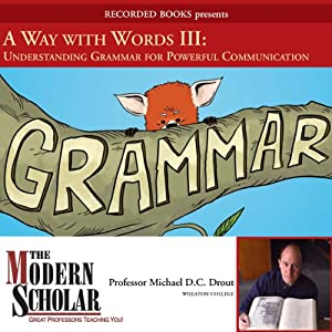 The Modern Scholar - A Way With Words Part III - Grammar for Adults - Michael D.C. Drout