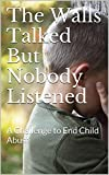 The Walls Talked But Nobody Listened: A Challenge to End Child Abuse