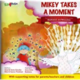Mikey Takes a Moment: Theme - Calming and relaxing children (Personal Development for Children)by Seema Thobhani