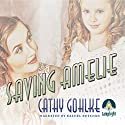 Saving Amelie Audiobook by Cathy Gohlke Narrated by Rachel Botchan