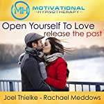 Open Yourself to Love, Release the Past - Meditation, Hypnosis and Music |  Motivational Hypnotherapy