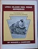 Long Island Rail Road Memories: The Making of a Steam Locomotive Engine (0915276364) by Harrison, Richard
